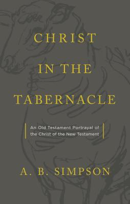 Christ in the Tabernacle - Simpson, A B