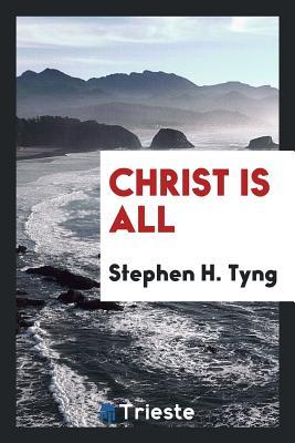Christ Is All - Tyng, Stephen H