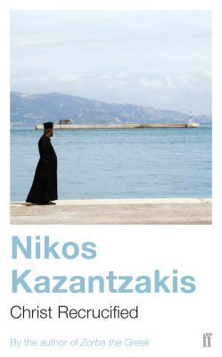 Christ Recrucified - Kazantzakis, Nikos