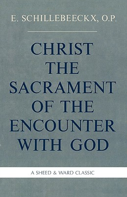 Christ the Sacrament of the Encounter with God - Schillebeeckx, Edward, and Schillebeeckx, O P