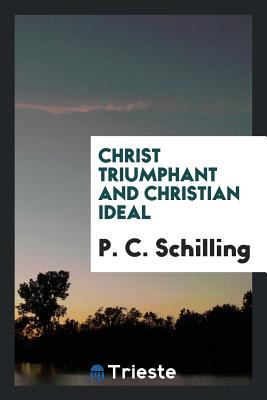 Christ Triumphant and Christian Ideal - Schilling, P C