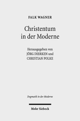 Christentum in Der Moderne: Ausgewahlte Aufsatze - Dierken, Jorg (Editor), and Polke, Christian (Editor)
