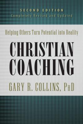 Christian Coaching: Helping Others Turn Potential Into Reality - Collins, Gary