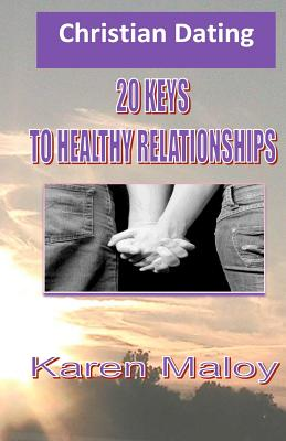 Christian Dating: 20 Keys to Healthy Relationships - Maloy Ed S, Min Karen a, and Jordan-Butler, MR Jemel M (Editor)