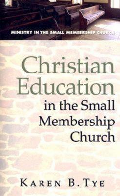 Christian Education in the Small Membership Church - Tye, Karen B