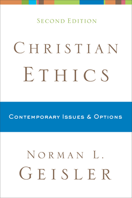 Christian Ethics: Contemporary Issues and Options - Geisler, Norman L, Dr.
