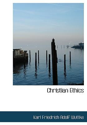 Christian Ethics - Adolf Wuttke, Karl Friedrich