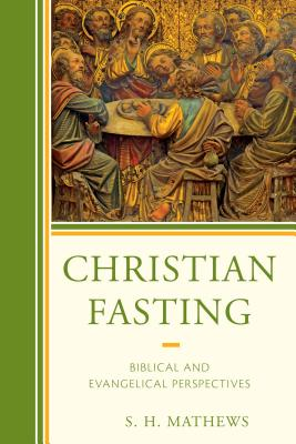 Christian Fasting: Biblical and Evangelical Perspectives - Mathews, S H