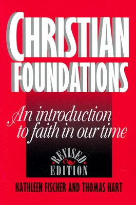 Christian Foundations: An Introduction to Faith in Our Time - Fischer, Kathleen, and Hart, Thomas N