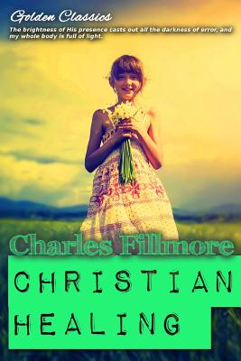 Christian Healing - Fillmore, Charles, and Oceo, Success (Editor)