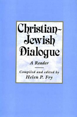 Christian-Jewish Dialogue: A Reader - Fry, Helen (Editor)