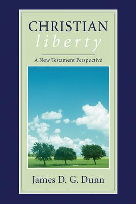 Christian Liberty: A New Testament Perspective - Dunn, James D G