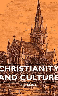 Christianity and Culture - Eliot, T S