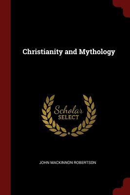 Christianity and Mythology - Robertson, John MacKinnon