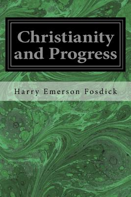Christianity and Progress - Fosdick, Harry Emerson