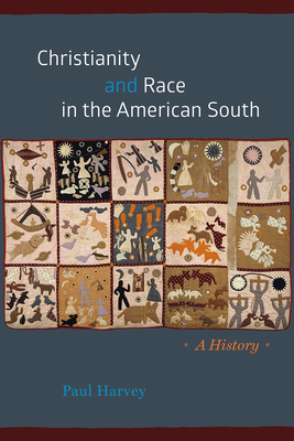 Christianity and Race in the American South: A History - Harvey, Paul