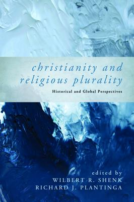 Christianity and Religious Plurality - Shenk, Wilbert R (Editor), and Plantinga, Richard J (Editor)