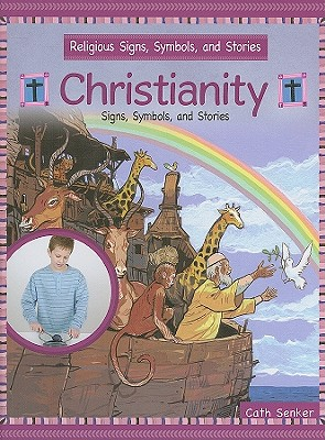 Christianity: Signs, Symbols, and Stories - Senker, Cath