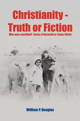 Christianity - Truth or Fiction - Douglas, William P