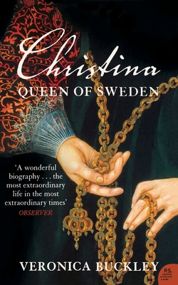Christina Queen of Sweden: The Restless Life of a European Eccentric - Buckley, Veronica