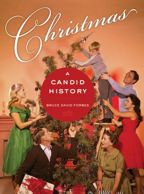 Christmas: A Candid History - Forbes, Bruce David