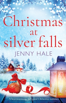 Christmas at Silver Falls: A heartwarming, feel good Christmas romance - Hale, Jenny