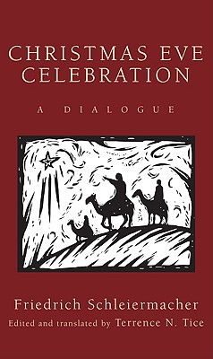 Christmas Eve Celebration: A Dialogue - Schleiermacher, Friedrich, and Tice, Terrence N (Translated by)