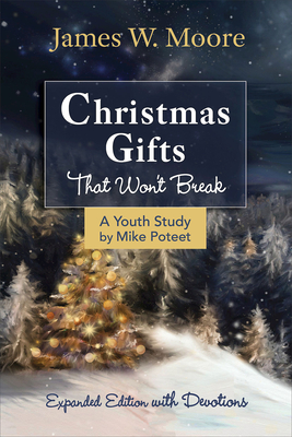 Christmas Gifts That Won't Break Youth Study: Expanded Edition with Devotions - Moore, James W, and Armstrong, Jacob, and Poteet, Michael S