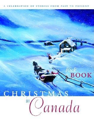 Christmas in Canada: A Celebration of Stories from Past to Present - Book, Rick