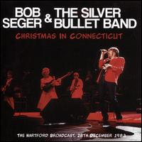 Christmas in Connecticut - Bob Seger & the Silver Bullet Band