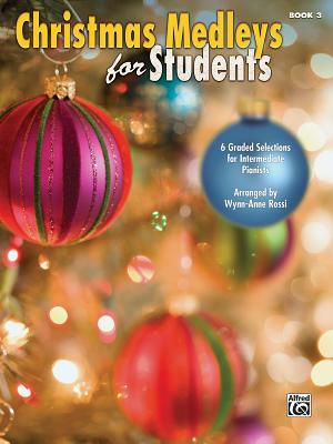 Christmas Medleys for Students, Bk 3: 6 Graded Arrangements for Intermediate Pianists - Rossi, Wynn-Anne