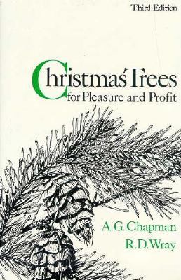 Christmas Trees for Pleasure and Profit: Third Edition - Chapman, Arthur G, and Wray, Robert D (Photographer)