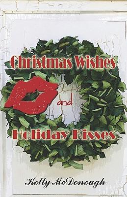 Christmas Wishes and Holiday Kisses - McDonough, Kelly