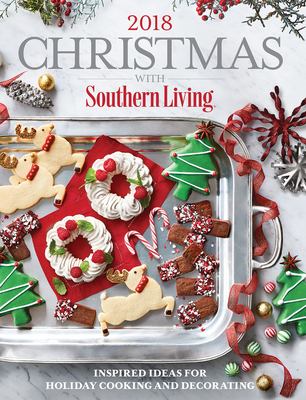 Christmas with Southern Living 2018: Inspired Ideas for Holiday Cooking and Decorating - The Editors of Southern Living
