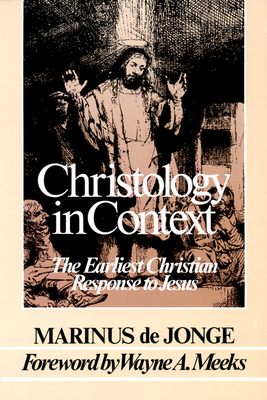 Christology in Context: The Earliest Christian Response to Jesus - de Jonge, Marinus, and Meeks, Wayne A, Professor (Foreword by)