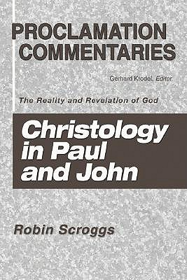 Christology in Paul and John: The Reality and Revelation of God - Scroggs, Robin, and Krodel, Gerhard (Editor)