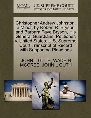 Christopher Andrew Johnston, a Minor, by Robert R. Bryson and Barbara Faye Bryson, His General Guardians, Petitioner, V. United States. U.S. Supreme Court Transcript of Record with Supporting Pleadings - McCree, Wade H, and Guth, John L