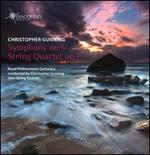 Christopher Gunning: Symphony No. 5; String Quartet No. 1