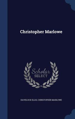 Christopher Marlowe - Ellis, Havelock, and Marlowe, Christopher, Professor
