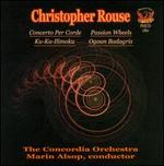 Christopher Rouse: Concerto per Corde; Passion Wheels; Ku-Ka-Ilimoku; Ogoun Badagris