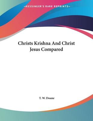 Christs Krishna and Christ Jesus Compared - Doane, T W