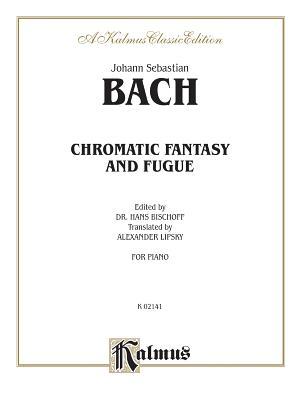 Chromatic Fantasy and Fugue - Bach, Johann Sebastian (Composer), and Bischoff, Hans (Composer), and Lipsky, Alexander (Composer)