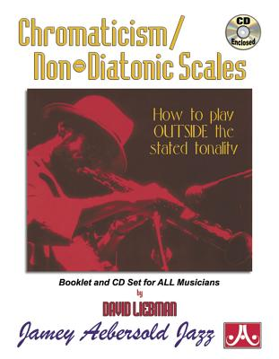 Chromaticism / Non-Diatonic Scales: How to Play Outside the Stated Tonality, Book & Online Audio - Liebman, David