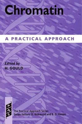 Chromatin: A Practical Approach - Gould, H (Editor)