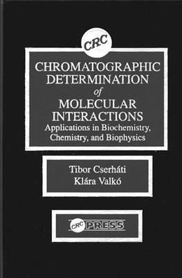 Chromatographic Determination of Molecular Interactions Applications in Biochemistry, Chemistry, and Biophysics - Cserhati, Tibor, and Valko, Klara