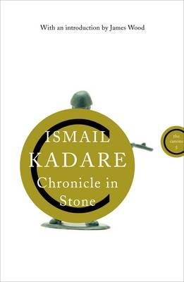 Chronicle in Stone - Kadare, Ismail, and Bellos, David (Afterword by), and Wood, James (Introduction by)