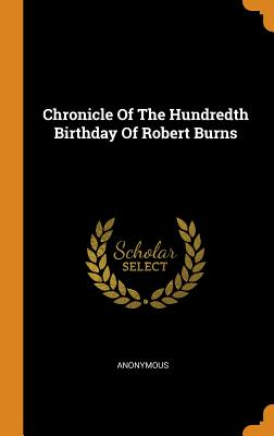 Chronicle of the Hundredth Birthday of Robert Burns - Anonymous