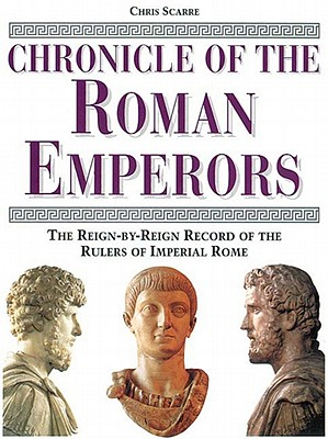 Chronicle of the Roman Emperors: The Reign-By-Reign Record of the Rulers of Imperial Rome - Scarre, Chris, and Wilkinson, Toby A