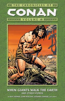 Chronicles Of Conan Volume 10: When Giants Walk The Earth And Other Stories - Thomas, Roy, and Buscema, John (Artist), and Chaykin, Howard (Artist)