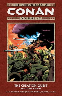 Chronicles Of Conan Volume 17: The Creation Quest And Other Stories - Thomas, Roy, and DeMatteis, J. M., and Jones, Bruce